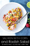 An easy, light, and fresh, salmon recipe with a tasty corn and radish relish on top. A perfect weeknight recipe that is ready in under 30 minutes. #athousandcrumbs #salmonrecipe #weeknightmeal #weeknightrecipe #30minutemeal #lightdinner